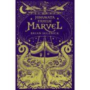 Minunata familie Marvel - Brian Selznick