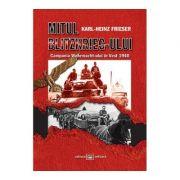 Mitul Blitzkrieg-ului. Campania Wehrmacht-ului in Vest 1940 - Karl-Heinz Frieser