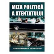 Miza politica a atentatului - Carmen Zamfirescu, Florian Olteanu