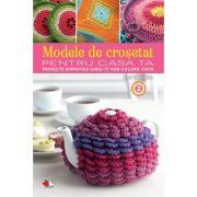 Modele de crosetat pentru casa ta. Proiecte simpatice care-ti vor colora viata (vol. 2) - Brett Bara, Dorothy T. Ratigan