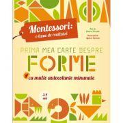 Montessori - o lume de realizari. Prima mea carte despre forme. Carte cu autocolante