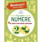 Montessori - o lume de realizari. Prima mea carte despre numere. Carte cu autocolante
