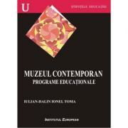 Muzeul contemporan. Programe educationale - Ionel Dalin-Iulian Toma