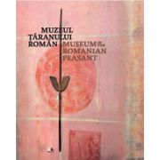 Muzeul taranului roman. Editie bilingva romana- engleza