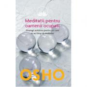 Osho. Meditatii pentru oamenii ocupati - Osho International Foundation