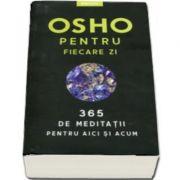 Osho pentru fiecare zi. 365 de meditatii pentru aici si acum. Editie 2019 - Osho