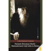 Parintele Hrisostom Danila - Matematicianul vietii traite in Hristos - ep. v. Calinic Botosaneanul