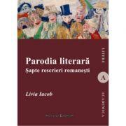 Parodia literara. Sapte rescrieri romanesti - Livia Iacob