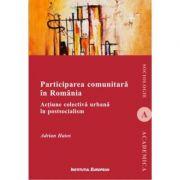 Participarea comunitara in Romania. Actiune colectiva urbana in postsocialism - Adrian Hatos