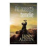 Pe aceasta temelie vol. 3 (SERIA Cronicile intoarcerii din exil) - Lynn Austin