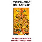 Pe mine m-a operat Sfantul Nectarie - Volum coordonat de Danion Vasile