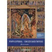 Penticostarul - Cincizecimea Invierii (24 de Predici) - Calinic Botosaneanul