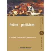 Poetes poeticiens. Syntheses et commentaires - Corina Dimitriu