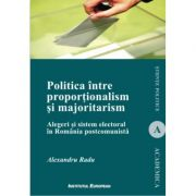 Politica intre proportionalism si majoritarism - Alexandru Radu