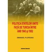 Politica Statelor Unite fata de Turcia intre anii 1943 si 1952. De la neimplicare la alianta - Emanuel Plopeanu