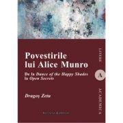 Povestirile lui Alice Munro. De la Dance of the Happy Shades la Open Secrets - Dragos Zetu