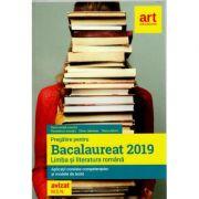 Pregatire pentru Bacalaureat 2019 Limba si literatura romana. Aplicatii corelate compententelor si modele de teste - Florin Ionita (Avizat M. E. N.) - Ed. Art