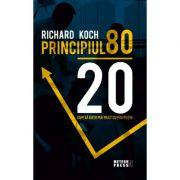 Principiul 80 - 20. Cum sa obtii mai mult cu mai putin - Richard Koch