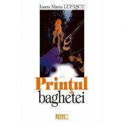 Printul baghetei - Ioana Maria Lupascu