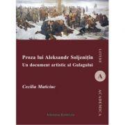 Proza lui Alexandr Soljenitin. Un document artistic al Gulagului - Cecilia Maticiuc