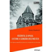Rasaritul si Apusul: O istorie a scindarii crestinatatii. Din epoca apostolica pana la Sinodul de la Florenta - Henry Chadwick