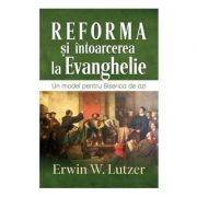 Reforma si intoarcerea la Evanghelie - Erwin W. Lutzer