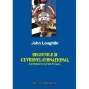 Regiunile si guvernul subnational. Experienta franceza - John Loughlin