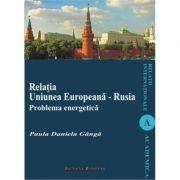 Relatia Uniunea Europeana - Rusia. Problema energetica - Daniela-Paula Ganga