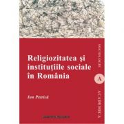 Religiozitatea si institutiile sociale in Romania - Ion Petrica