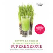 Retete de sucuri si smoothies pentru superenergie - Christine Bailey