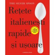 Retete italienesti rapide si usoare. The Silver Spoon