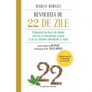 Revolutia de 22 de zile. Programul pe baza de plante care iti va transforma corpul si iti va schimba obiceiurile si viata - Marco Borges