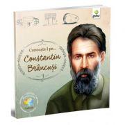 Romani celebri. Cunoaste-l pe... Constantin Brancusi