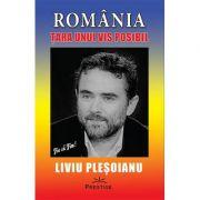 ROMANIA - Tara unui VIS posibil - Liviu Plesoianu