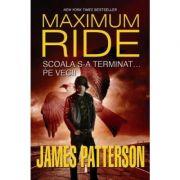 Scoala s-a terminat... pe veci! Seria Maximum Ride, volumul 2 - James Patterson