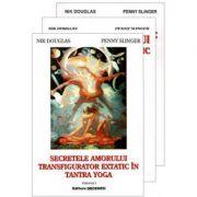 Secretele amorului transfigurator extatic in Tantra Yoga, vol 1+2+3 - Nik Douglas, Penny Slinger