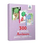 Set 300 de activitati Montessori pentru copilul tau - 3 carti