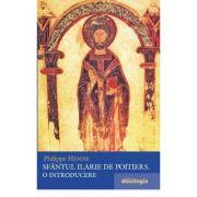 Sfantul Ilarie de Poitiers. O introducere - Philippe Henne