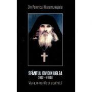 Sfantul Iov din Uglea. Viata, minunile si acatistul - Din Patericul Maramuresului