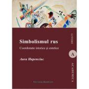 Simbolismul rus. Coordonate istorice si estetice - Aura Hapenciuc