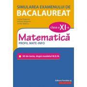 Simularea examenului de bacalaureat. Matematica. Clasa a XI-a. Profil mate-info. 30 de de teste, dupa modelul M. E. N. - Lucian Dragomir