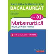 Simularea examenului de bacalaureat. Matematica. Clasa a XI-a. Profil stiintele naturii. 30 de de teste, dupa modelul M. E. N. - Lucian Dragomir - Ed. Paralela 45