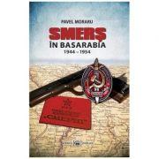SMERS in Basarabia 1944–1954 - Pavel Moraru