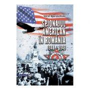 Spionajul american in Romania (1944-1948) - Sorin Aparaschivei