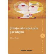 Stiinta educatiei prin paradigme - Elena Joita
