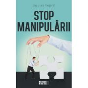 Stop manipularii - Jacques Regard