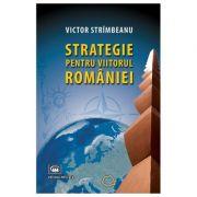 Strategie pentru viitorul Romaniei - Victor Strimbeanu