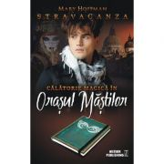 Stravaganza. Calatorie magica in Orasul Mastilor - Mary Hoffman