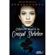 Stravaganza. Calatorie magica in Orasul Stelelor - Mary Hoffman