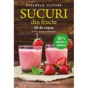Sucuri din fructe. 50 de retete pentru sanatate si intinerire - Suzannah Olivier